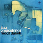 LP Rudolf Dasek - Jazz On Six Strings (1971) Soul-Jazz, Contemporary Jazz, Latin Jazz
