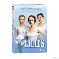 Лилии / Lilies (Великобритания, 2007) Все 8 серий.