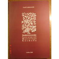 Sienkieeewiczowskie fascynacje Marcelego Kosmana. Lech Ludorowski. Lublin 2005.  140 star.