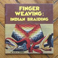 Finger Weaving: Indian Braiding .. Alta R. Turner