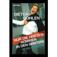 Dieter Bohlen: Nur die Harten kommen in den Garten! Der Weg zum Superstar.
