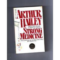 Arthur Hailey. Strong Medicine.