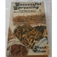 Successful Sprouting. Frank Wilson. Книга о рецептах и пользе пророщенных семян. На английском языке